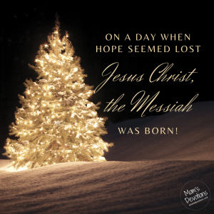 On a day when hope seemed lost, Jesus Christ the Messiah was born.
