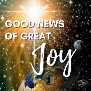 Good News of Great Joy!