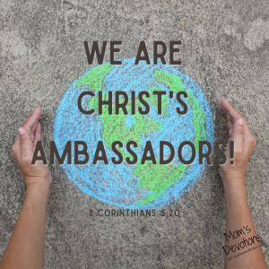 We are Christ's ambassadors!